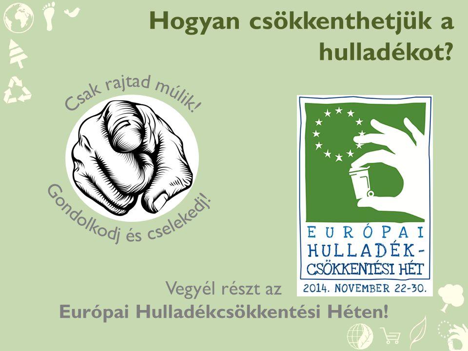 Hogyan csökkenthetjük a hulladékot? Vegyél részt az Európai Hulladékcsökkentési Héten!