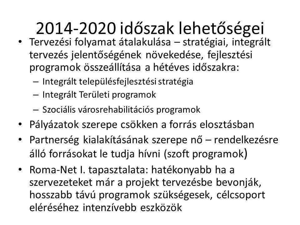 2014-2020 időszak lehetőségei Tervezési folyamat átalakulása – stratégiai, integrált tervezés jelentőségének növekedése, fejlesztési programok összeállítása a hétéves időszakra: – Integrált településfejlesztési stratégia – Integrált Területi programok – Szociális városrehabilitációs programok Pályázatok szerepe csökken a forrás elosztásban Partnerség kialakításának szerepe nő – rendelkezésre álló forrásokat le tudja hívni (szoft programok ) Roma-Net I.