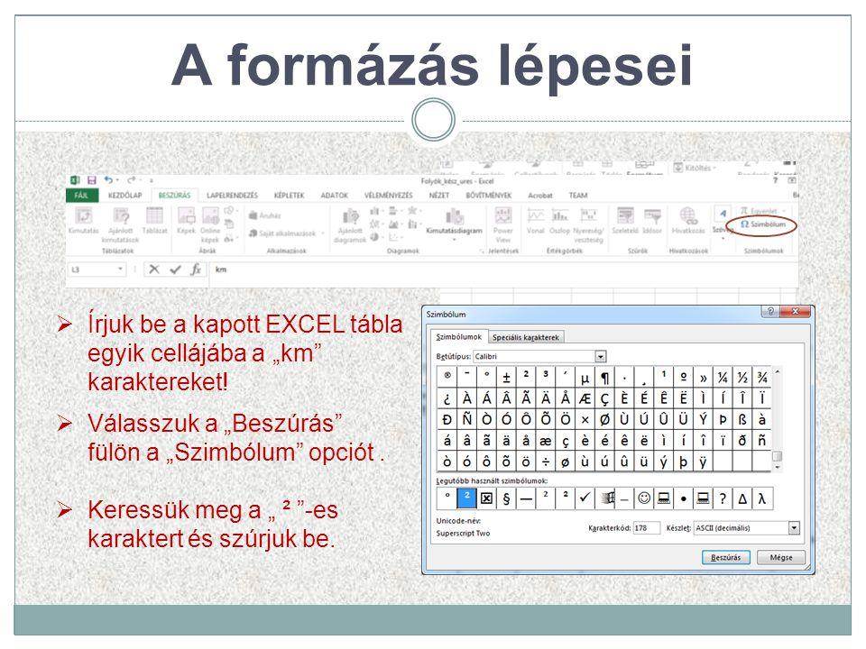 """ Írjuk be a kapott EXCEL tábla egyik cellájába a """"km"""" karaktereket!  Válasszuk a """"Beszúrás"""" fülön a """"Szimbólum"""" opciót.  Keressük meg a """" ² """"-es ka"""