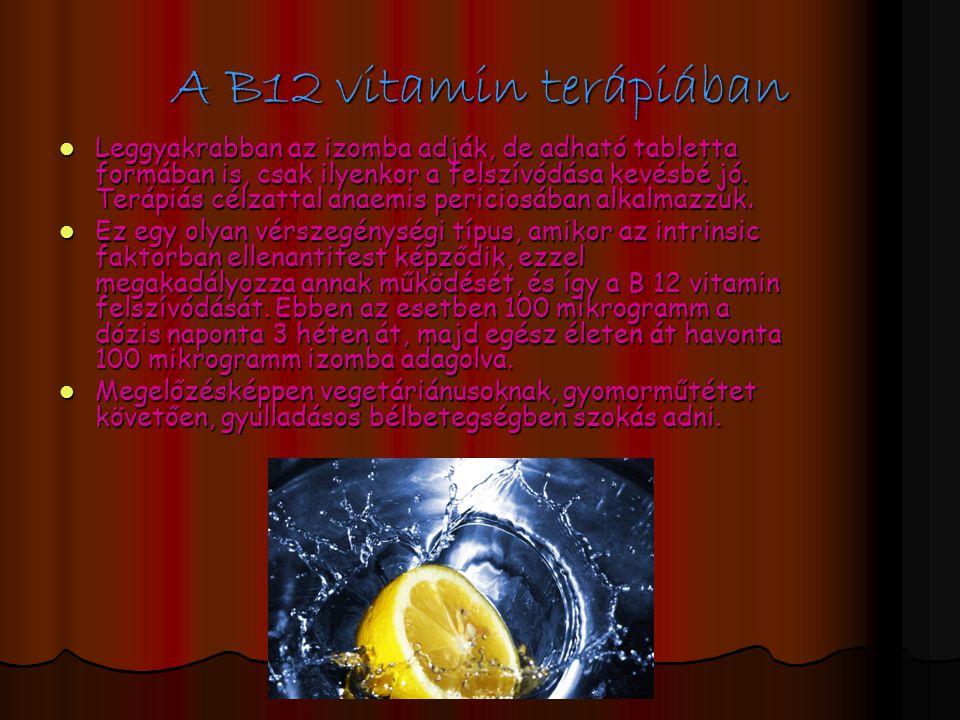 A B12 vitamin terápiában Leggyakrabban az izomba adják, de adható tabletta formában is, csak ilyenkor a felszívódása kevésbé jó.