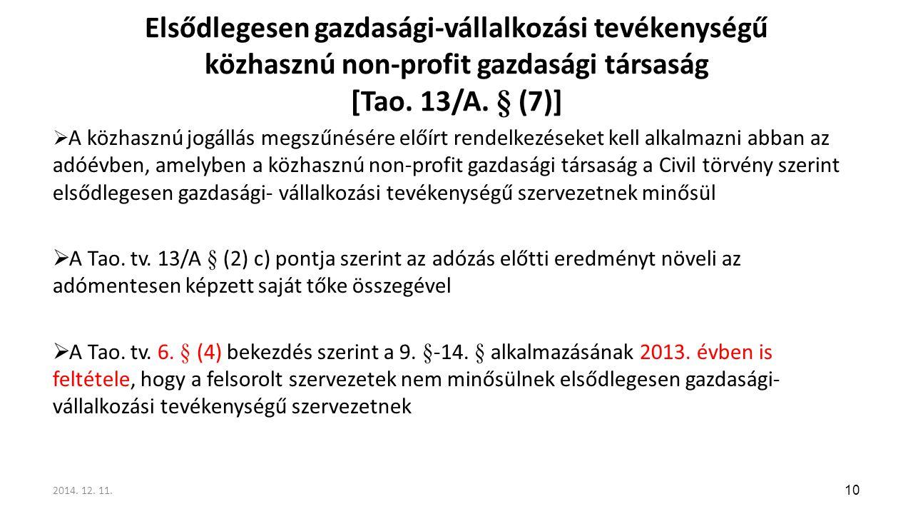 Elsődlegesen gazdasági-vállalkozási tevékenységű közhasznú non-profit gazdasági társaság [Tao. 13/A. § (7)]  A közhasznú jogállás megszűnésére előírt