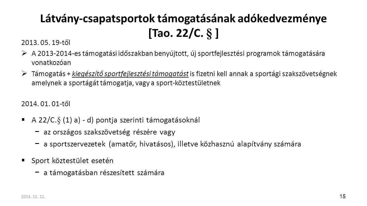 Látvány-csapatsportok támogatásának adókedvezménye [Tao. 22/C. § ] 2013. 05. 19-től  A 2013-2014-es támogatási időszakban benyújtott, új sportfejlesz