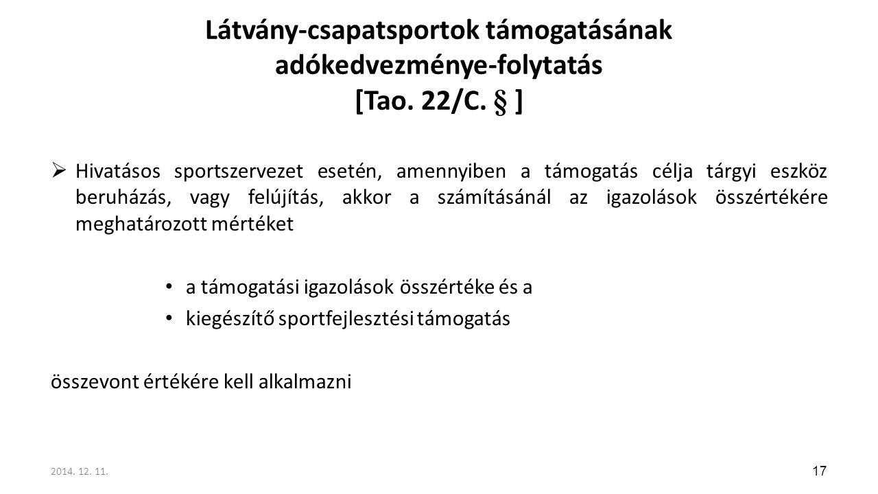 Látvány-csapatsportok támogatásának adókedvezménye-folytatás [Tao. 22/C. § ]  Hivatásos sportszervezet esetén, amennyiben a támogatás célja tárgyi es