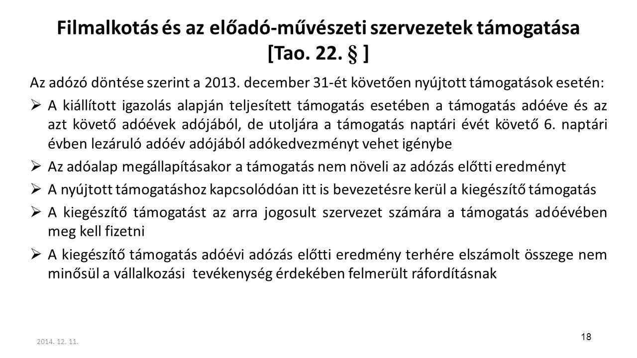 Filmalkotás és az előadó-művészeti szervezetek támogatása [Tao. 22. § ] Az adózó döntése szerint a 2013. december 31-ét követően nyújtott támogatások
