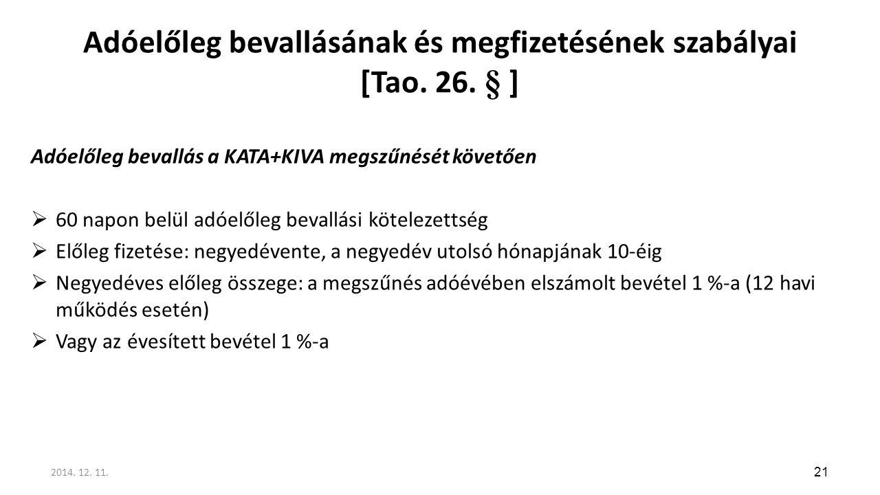 Adóelőleg bevallásának és megfizetésének szabályai [Tao. 26. § ] Adóelőleg bevallás a KATA+KIVA megszűnését követően  60 napon belül adóelőleg bevall