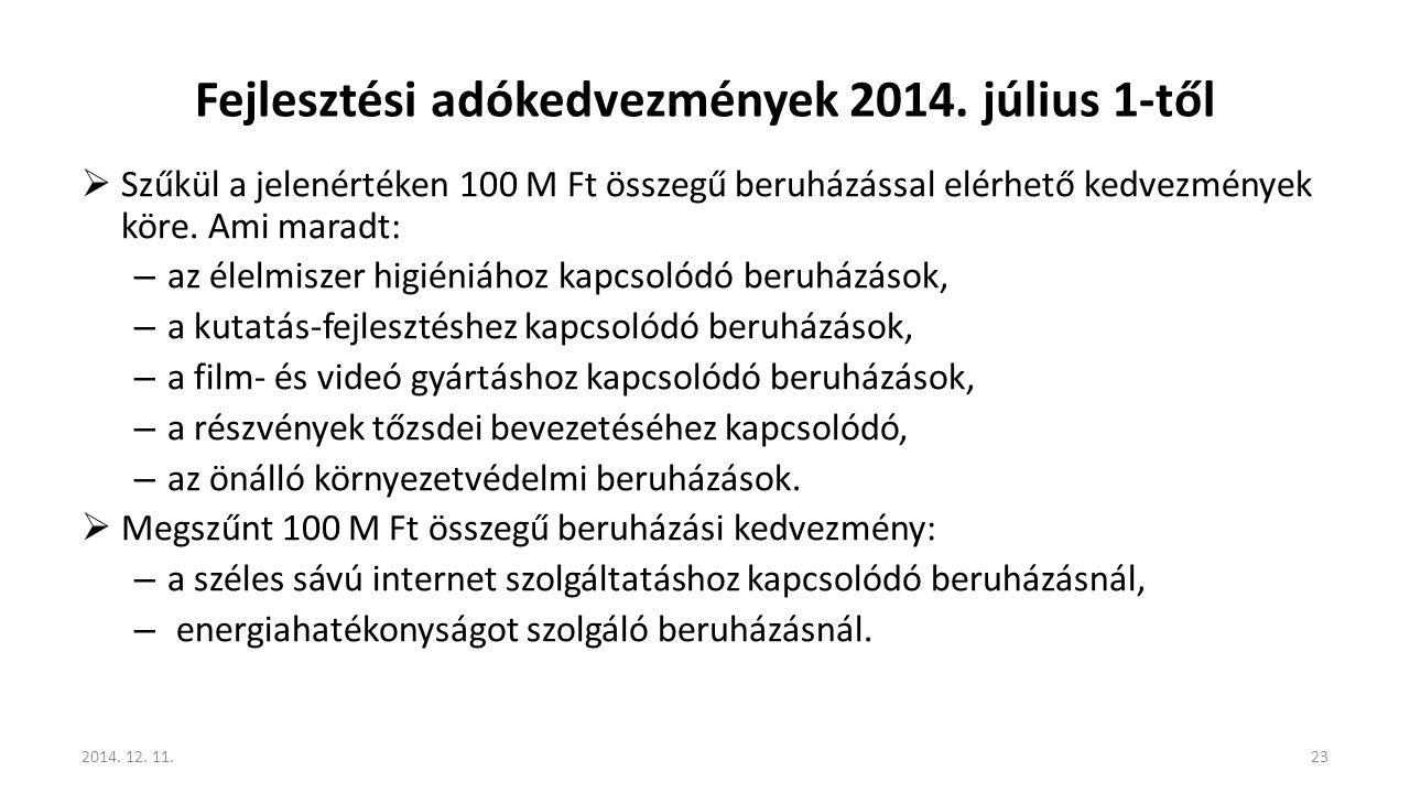 Fejlesztési adókedvezmények 2014. július 1-től  Szűkül a jelenértéken 100 M Ft összegű beruházással elérhető kedvezmények köre. Ami maradt: – az élel