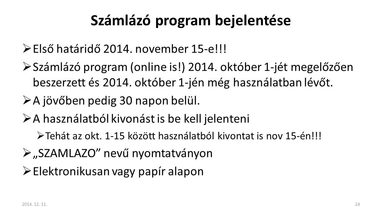 Számlázó program bejelentése  Első határidő 2014. november 15-e!!!  Számlázó program (online is!) 2014. október 1-jét megelőzően beszerzett és 2014.