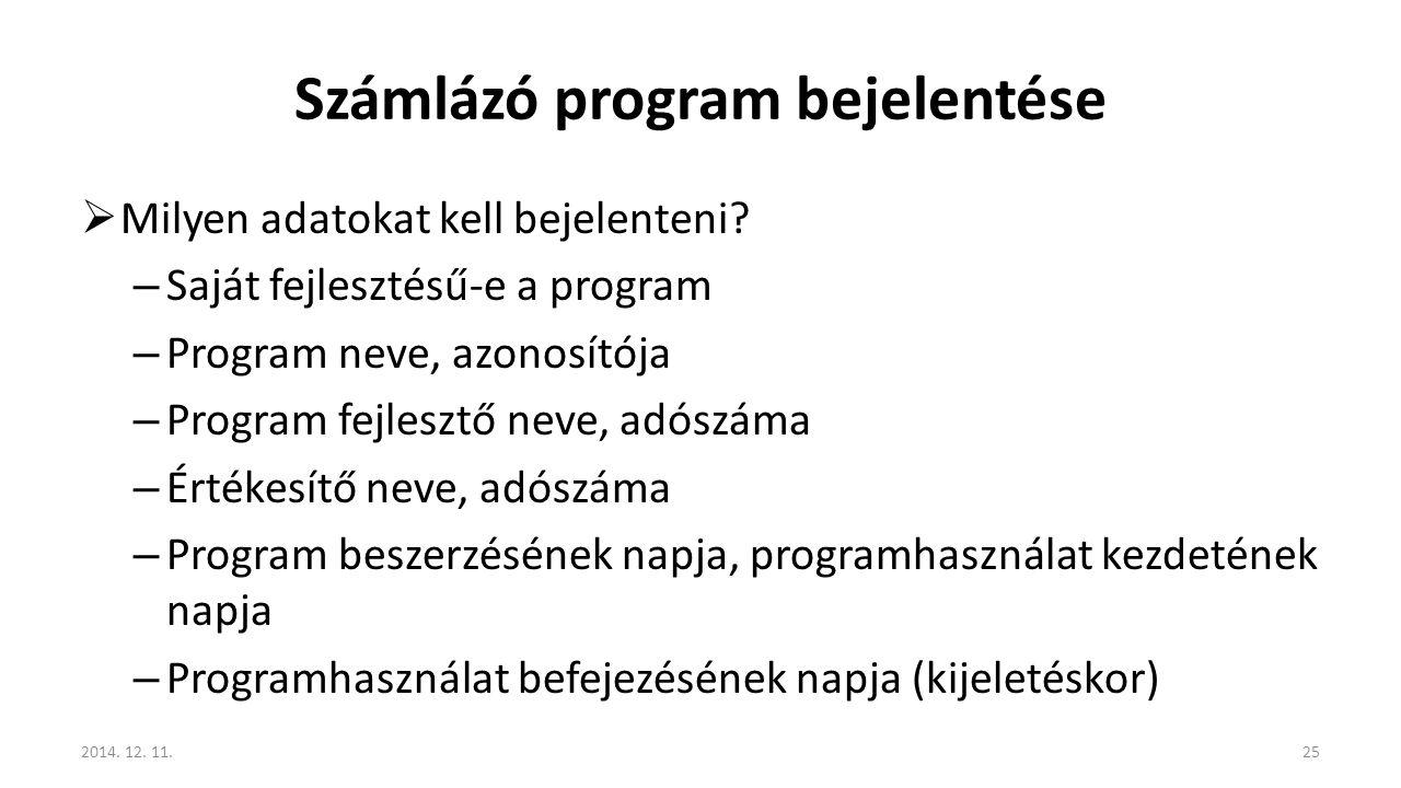 Számlázó program bejelentése  Milyen adatokat kell bejelenteni? – Saját fejlesztésű-e a program – Program neve, azonosítója – Program fejlesztő neve,