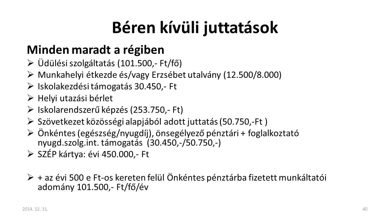 Béren kívüli juttatások Minden maradt a régiben  Üdülési szolgáltatás (101.500,- Ft/fő)  Munkahelyi étkezde és/vagy Erzsébet utalvány (12.500/8.000)
