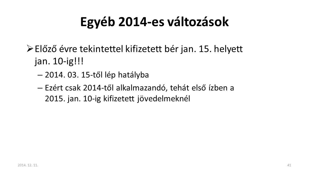 Egyéb 2014-es változások  Előző évre tekintettel kifizetett bér jan. 15. helyett jan. 10-ig!!! – 2014. 03. 15-től lép hatályba – Ezért csak 2014-től