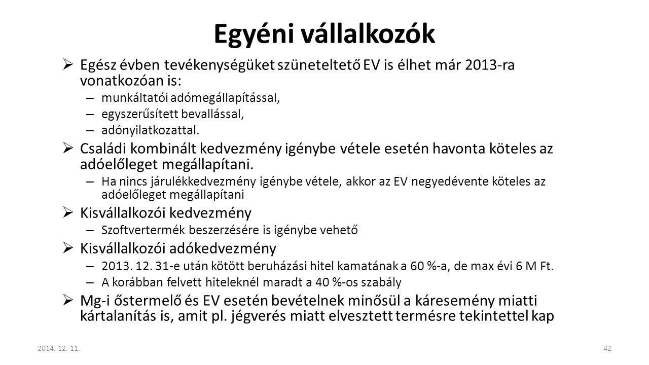 Egyéni vállalkozók  Egész évben tevékenységüket szüneteltető EV is élhet már 2013-ra vonatkozóan is: – munkáltatói adómegállapítással, – egyszerűsíte