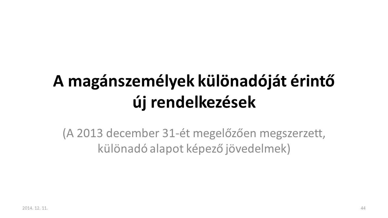 A magánszemélyek különadóját érintő új rendelkezések (A 2013 december 31-ét megelőzően megszerzett, különadó alapot képező jövedelmek) 2014. 12. 11.44