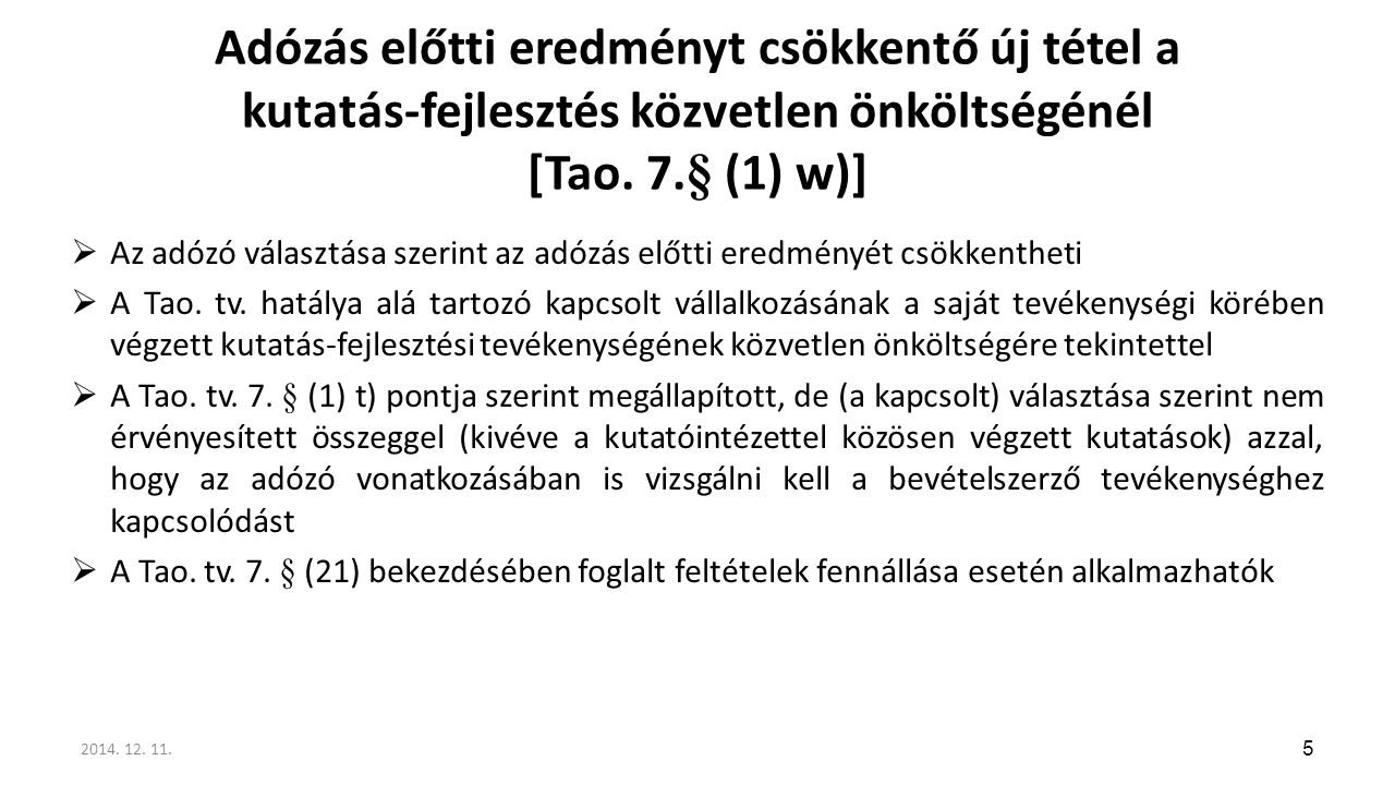 Adózás előtti eredményt csökkentő új tétel a kutatás-fejlesztés közvetlen önköltségénél [Tao. 7.§ (1) w)]  Az adózó választása szerint az adózás előt