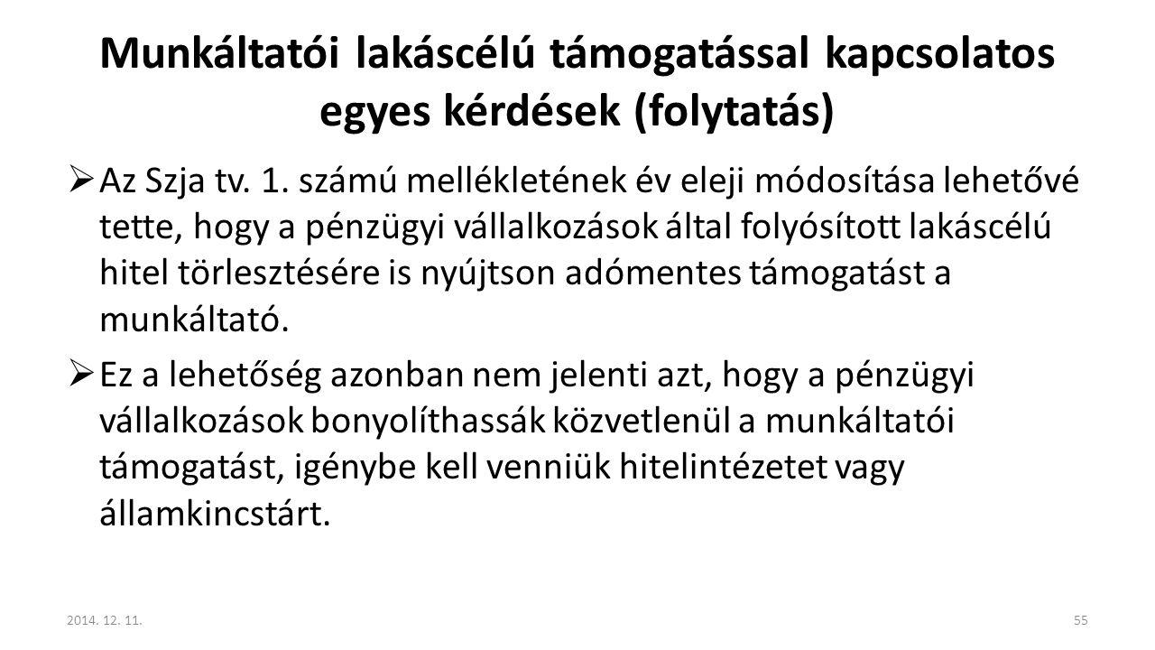 Munkáltatói lakáscélú támogatással kapcsolatos egyes kérdések (folytatás)  Az Szja tv. 1. számú mellékletének év eleji módosítása lehetővé tette, hog