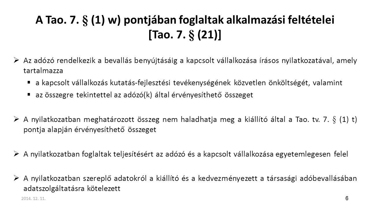 A Tao. 7. § (1) w) pontjában foglaltak alkalmazási feltételei [Tao. 7. § (21)]  Az adózó rendelkezik a bevallás benyújtásáig a kapcsolt vállalkozása