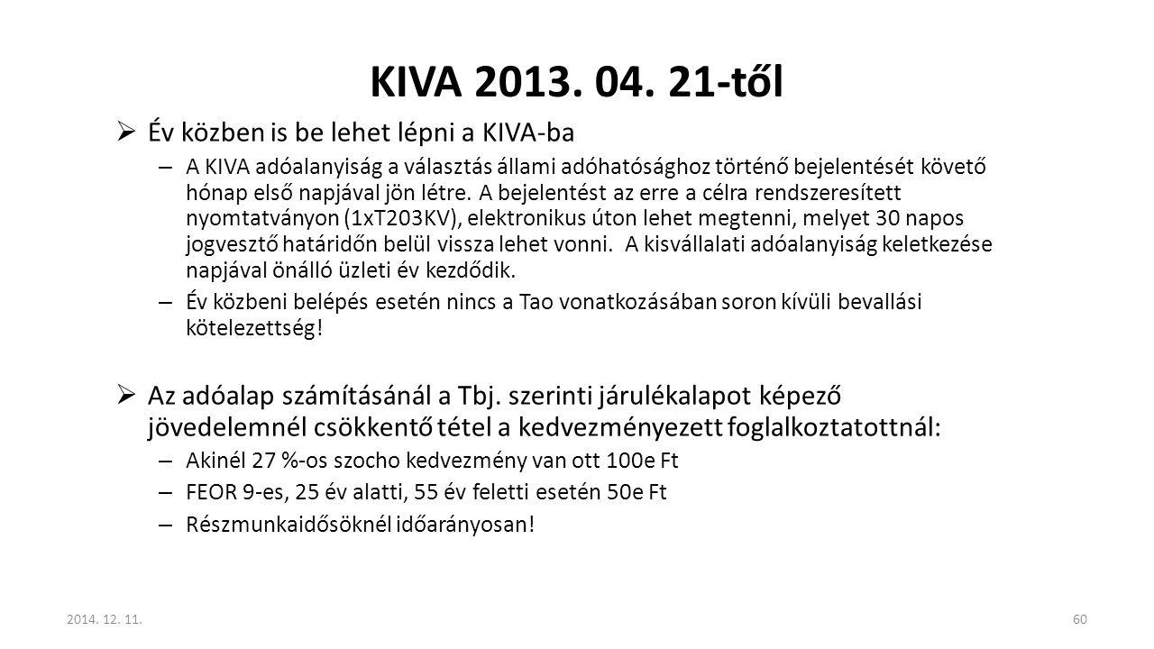 KIVA 2013. 04. 21-től  Év közben is be lehet lépni a KIVA-ba – A KIVA adóalanyiság a választás állami adóhatósághoz történő bejelentését követő hónap