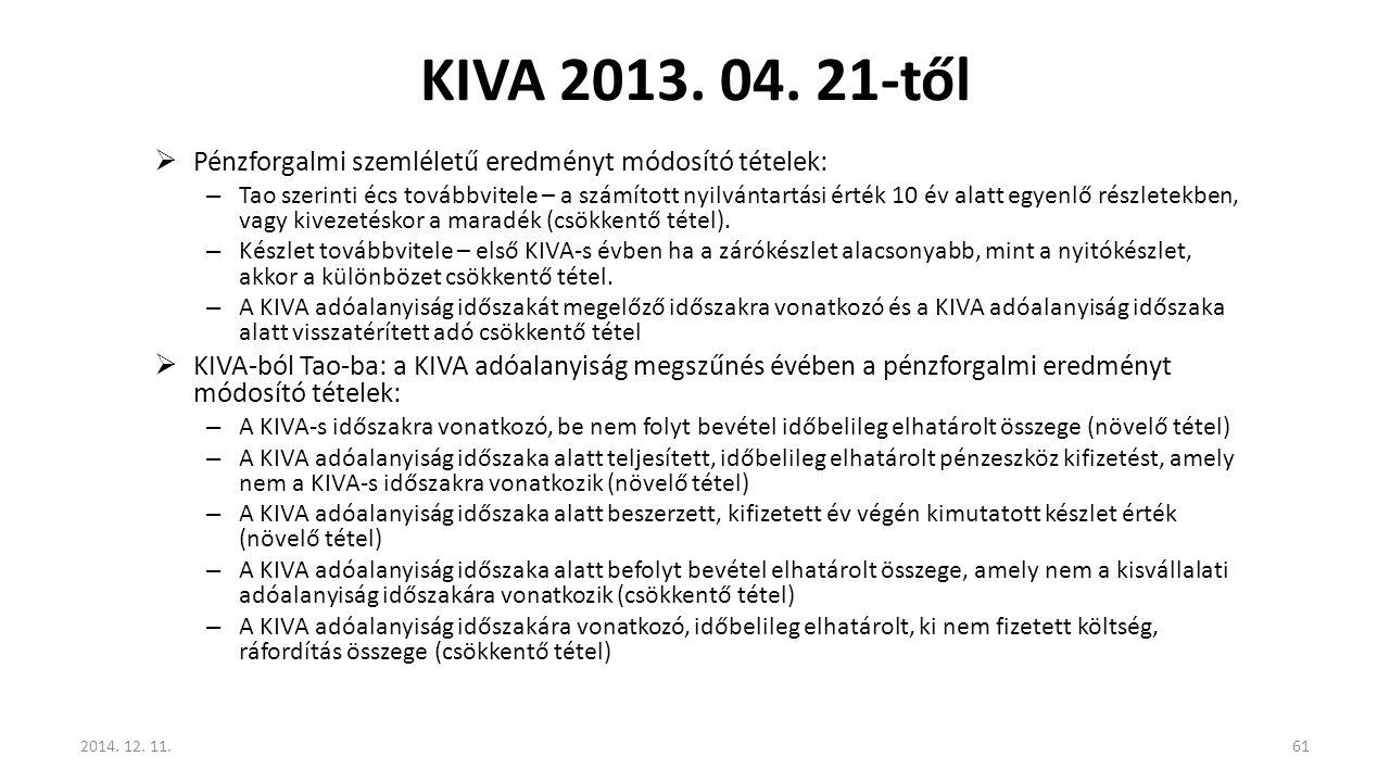 KIVA 2013. 04. 21-től  Pénzforgalmi szemléletű eredményt módosító tételek: – Tao szerinti écs továbbvitele – a számított nyilvántartási érték 10 év a