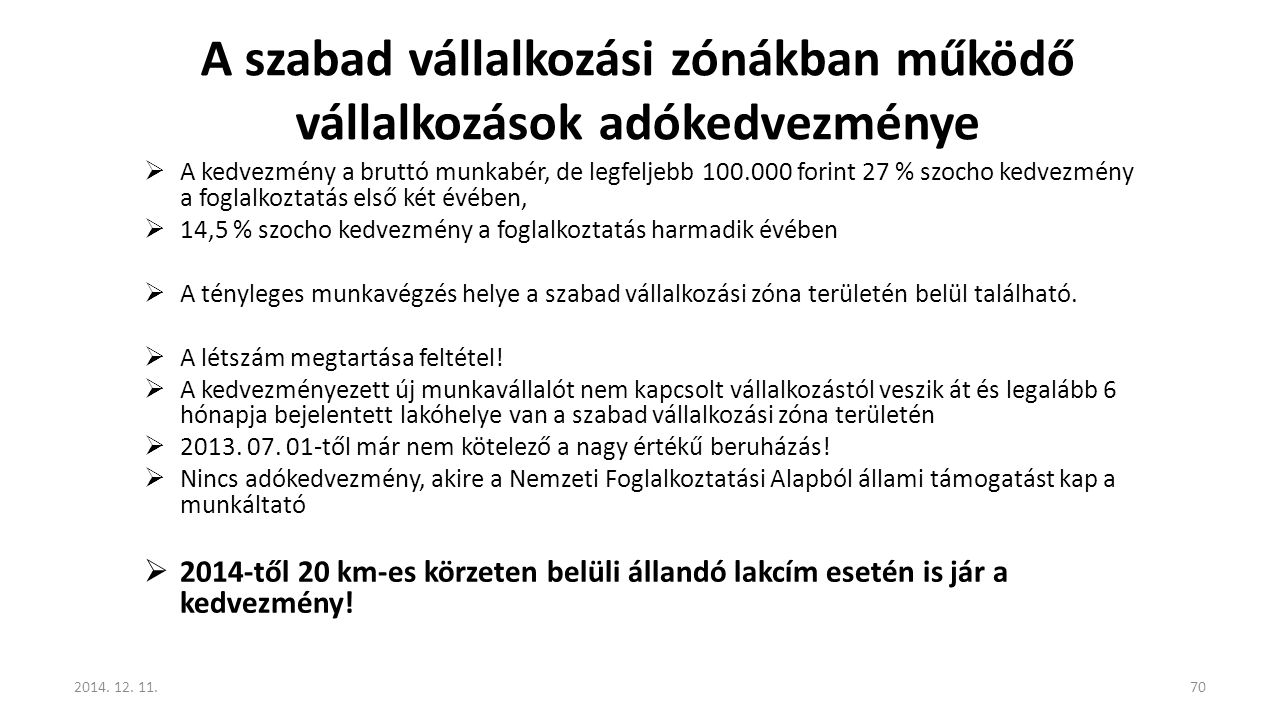 A szabad vállalkozási zónákban működő vállalkozások adókedvezménye  A kedvezmény a bruttó munkabér, de legfeljebb 100.000 forint 27 % szocho kedvezmé