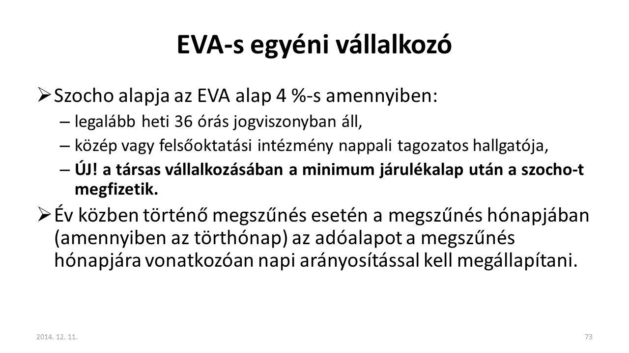 EVA-s egyéni vállalkozó  Szocho alapja az EVA alap 4 %-s amennyiben: – legalább heti 36 órás jogviszonyban áll, – közép vagy felsőoktatási intézmény