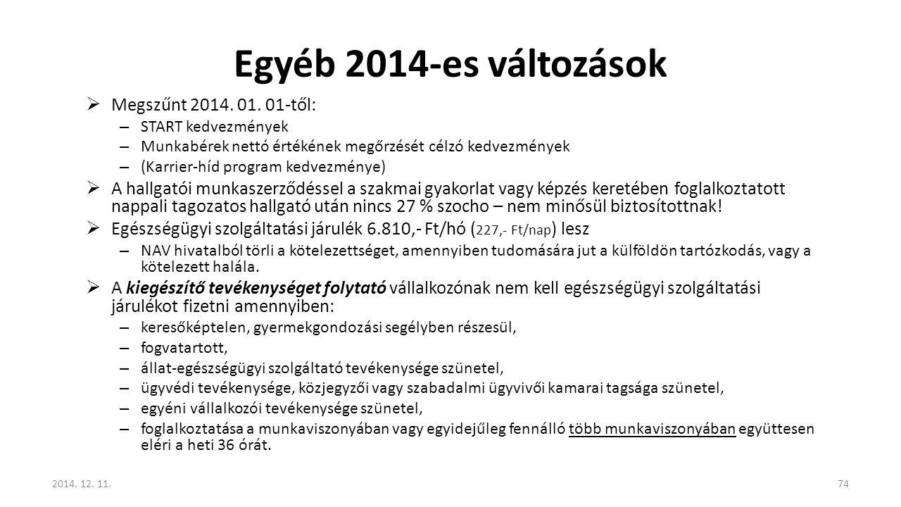 Egyéb 2014-es változások  Megszűnt 2014. 01. 01-től: – START kedvezmények – Munkabérek nettó értékének megőrzését célzó kedvezmények – (Karrier-híd p