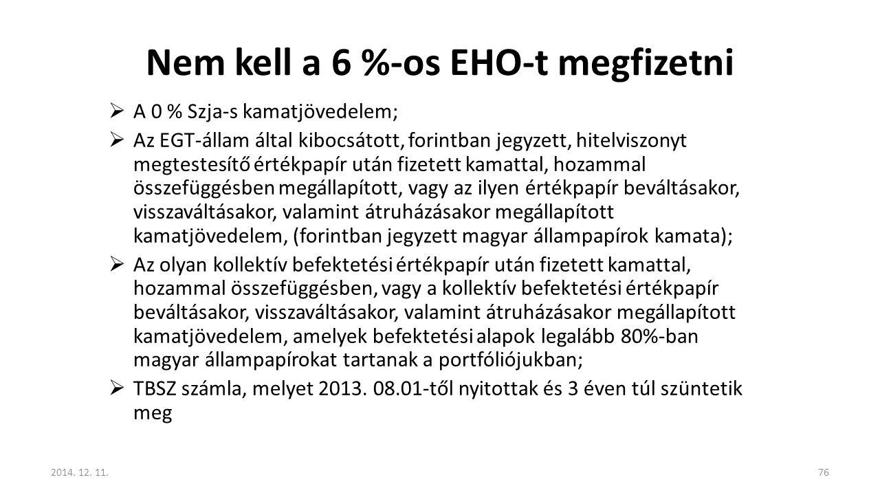 Nem kell a 6 %-os EHO-t megfizetni  A 0 % Szja-s kamatjövedelem;  Az EGT-állam által kibocsátott, forintban jegyzett, hitelviszonyt megtestesítő ért