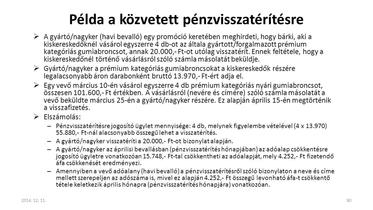 Példa a közvetett pénzvisszatérítésre  A gyártó/nagyker (havi bevalló) egy promóció keretében meghirdeti, hogy bárki, aki a kiskereskedőknél vásárol