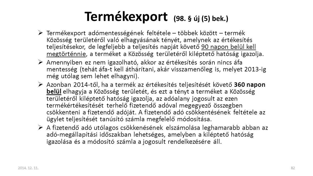 Termékexport (98. § új (5) bek.)  Termékexport adómentességének feltétele – többek között – termék Közösség területéről való elhagyásának tényét, ame