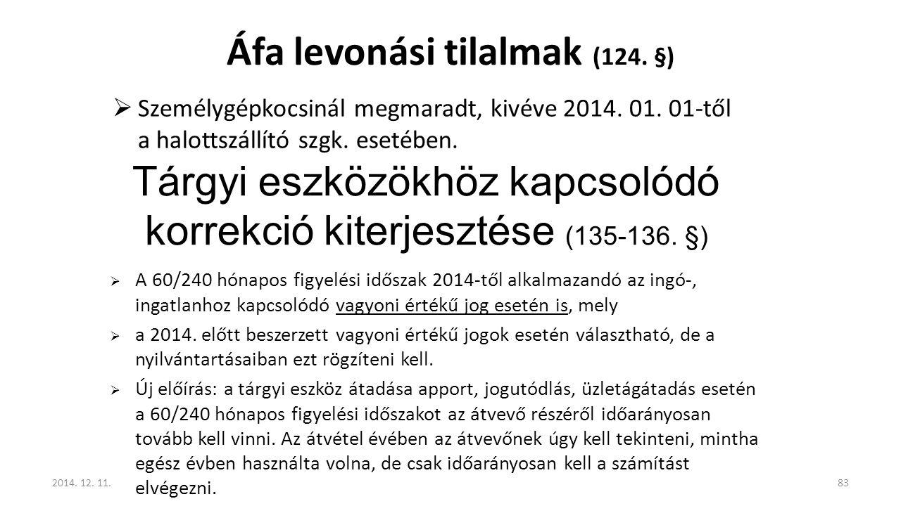 Áfa levonási tilalmak (124. §)  Személygépkocsinál megmaradt, kivéve 2014. 01. 01-től a halottszállító szgk. esetében. Tárgyi eszközökhöz kapcsolódó