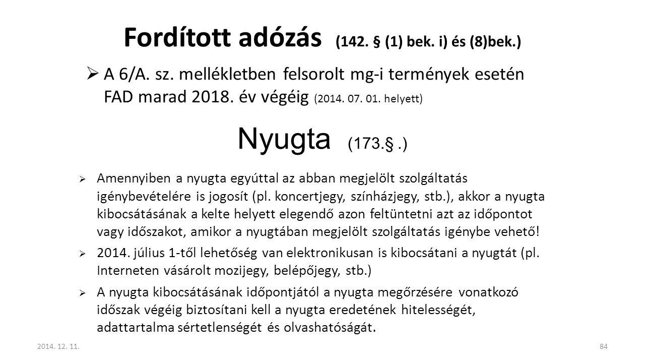 Fordított adózás (142. § (1) bek. i) és (8)bek.)  A 6/A. sz. mellékletben felsorolt mg-i termények esetén FAD marad 2018. év végéig (2014. 07. 01. he