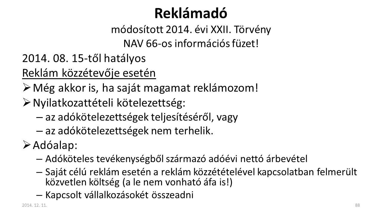 Reklámadó módosított 2014. évi XXII. Törvény NAV 66-os információs füzet! 2014. 08. 15-től hatályos Reklám közzétevője esetén  Még akkor is, ha saját