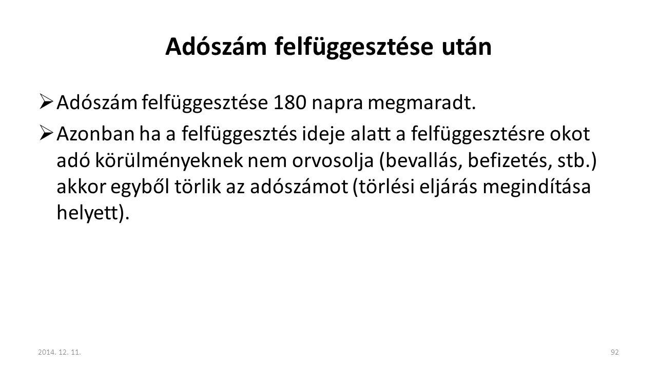 Adószám felfüggesztése után  Adószám felfüggesztése 180 napra megmaradt.  Azonban ha a felfüggesztés ideje alatt a felfüggesztésre okot adó körülmén