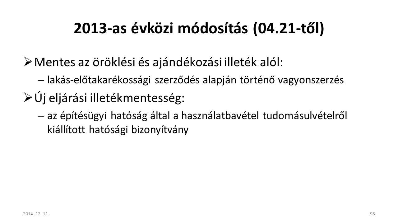 2013-as évközi módosítás (04.21-től)  Mentes az öröklési és ajándékozási illeték alól: – lakás-előtakarékossági szerződés alapján történő vagyonszerz