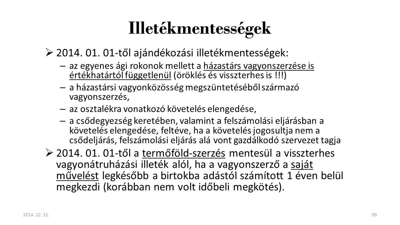 Illetékmentességek  2014. 01. 01-től ajándékozási illetékmentességek: – az egyenes ági rokonok mellett a házastárs vagyonszerzése is értékhatártól fü