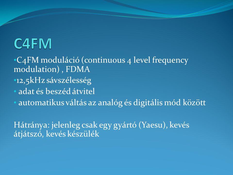 C4FM moduláció (continuous 4 level frequency modulation), FDMA 12,5kHz sávszélesség adat és beszéd átvitel automatikus váltás az analóg és digitális mód között Hátránya: jelenleg csak egy gyártó (Yaesu), kevés átjátszó, kevés készülék