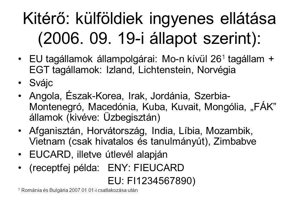 Kitérő: külföldiek ingyenes ellátása (2006. 09. 19-i állapot szerint): EU tagállamok állampolgárai: Mo-n kívül 26 1 tagállam + EGT tagállamok: Izland,