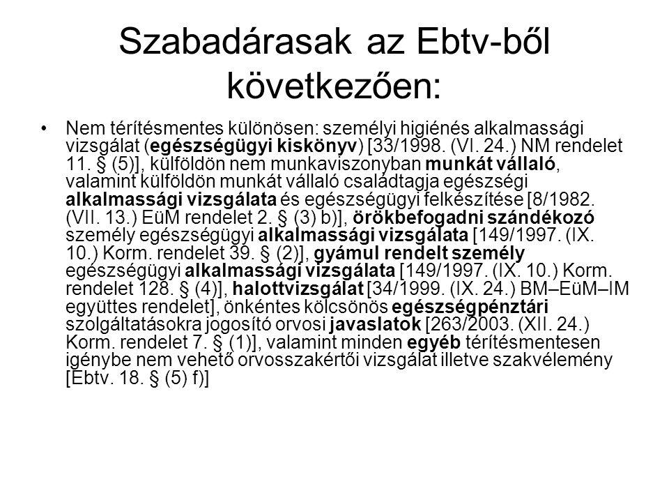 Szabadárasak az Ebtv-ből következően: Nem térítésmentes különösen: személyi higiénés alkalmassági vizsgálat (egészségügyi kiskönyv) [33/1998. (VI. 24.