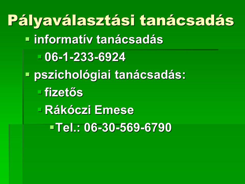 Pályaválasztási tanácsadás  informatív tanácsadás  06-1-233-6924  pszichológiai tanácsadás:  fizetős  Rákóczi Emese  Tel.: 06-30-569-6790