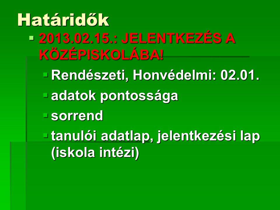 Határidők  2013.02.15.: JELENTKEZÉS A KÖZÉPISKOLÁBA.