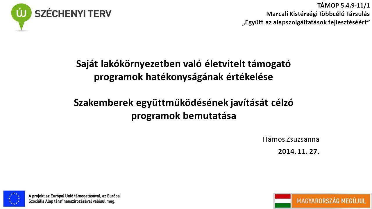 """Hámos Zsuzsanna 2014. 11. 27. TÁMOP 5.4.9-11/1 Marcali Kistérségi Többcélú Társulás """"Együtt az alapszolgáltatások fejlesztéséért"""" Saját lakókörnyezetb"""
