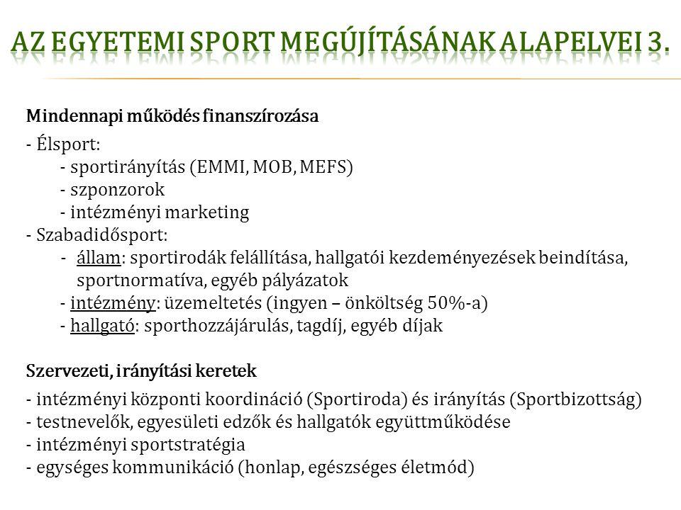 Mindennapi működés finanszírozása - Élsport: - sportirányítás (EMMI, MOB, MEFS) - szponzorok - intézményi marketing - Szabadidősport: -állam: sportiro