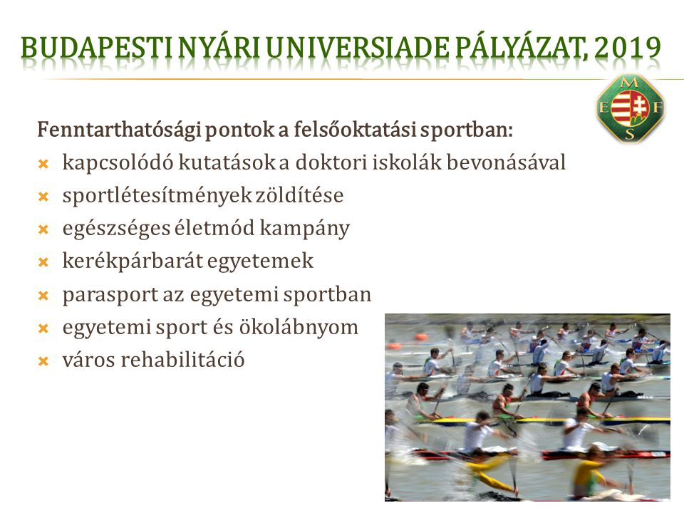 Fenntarthatósági pontok a felsőoktatási sportban:  kapcsolódó kutatások a doktori iskolák bevonásával  sportlétesítmények zöldítése  egészséges éle