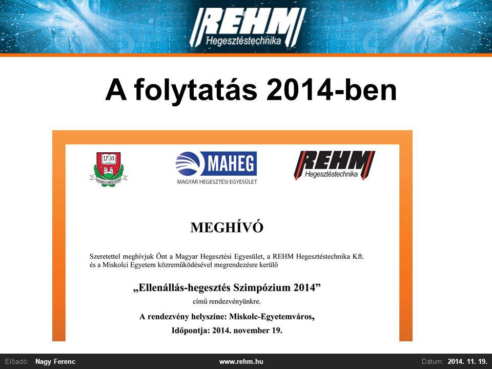 Előadó:Nagy FerencDátum:2014. 11. 19.www.rehm.hu A folytatás 2014-ben