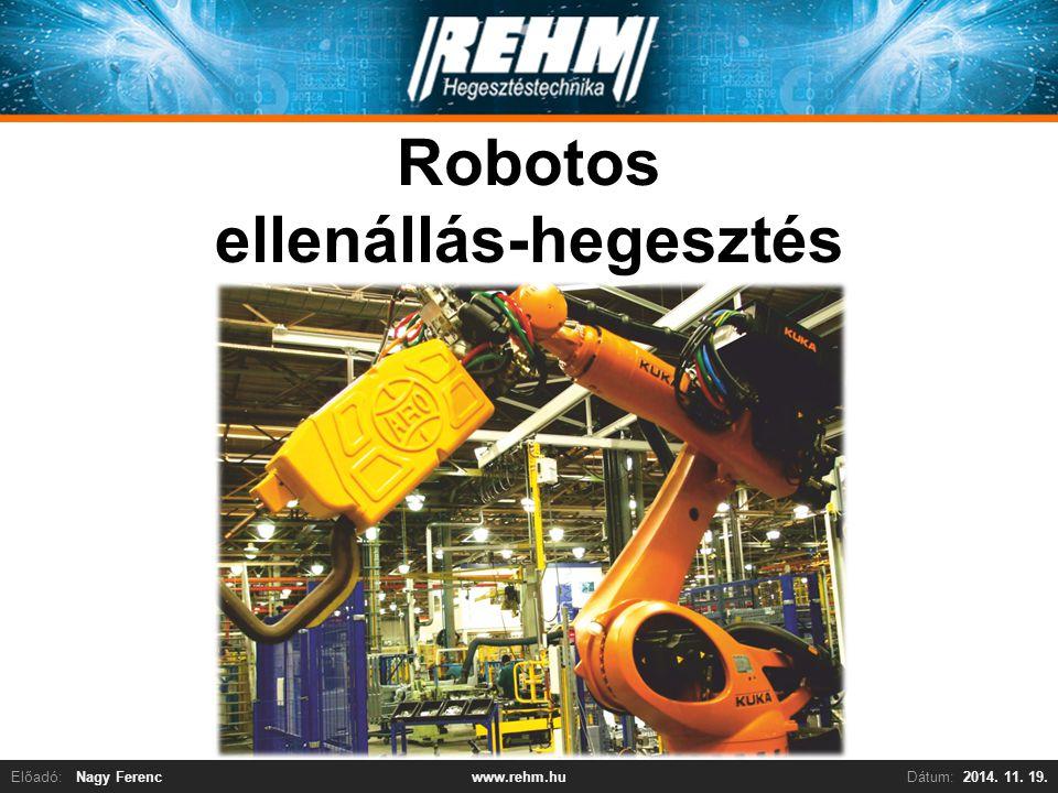 Előadó:Nagy FerencDátum:2014. 11. 19.www.rehm.hu Robotos ellenállás-hegesztés