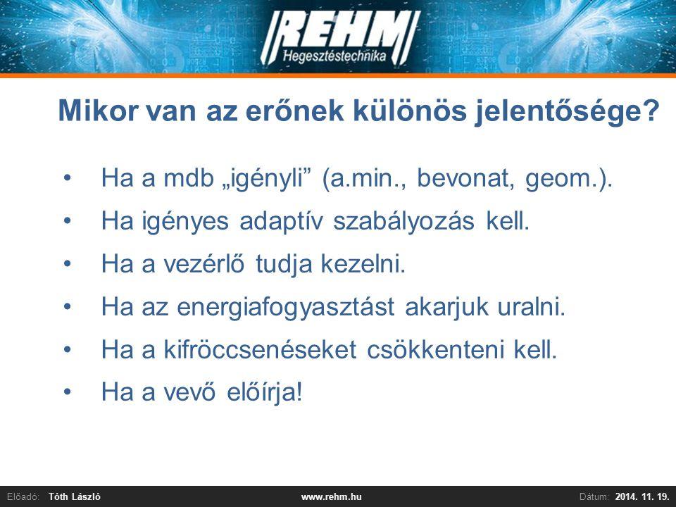 """Előadó:Tóth LászlóDátum:2014. 11. 19.www.rehm.hu Mikor van az erőnek különös jelentősége? Ha a mdb """"igényli"""" (a.min., bevonat, geom.). Ha igényes adap"""