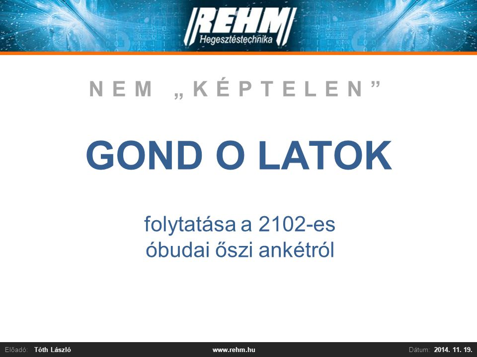 Előadó:Tóth LászlóDátum:2014. 11.