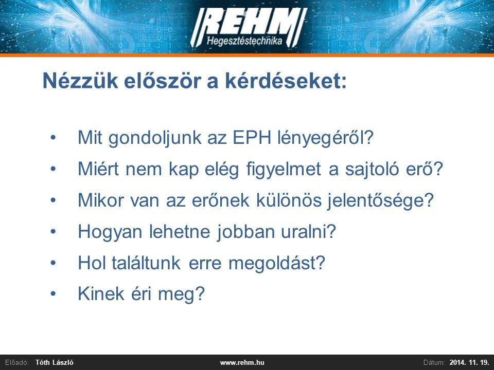 Előadó:Tóth LászlóDátum:2014. 11. 19.www.rehm.hu Nézzük először a kérdéseket: Mit gondoljunk az EPH lényegéről? Miért nem kap elég figyelmet a sajtoló