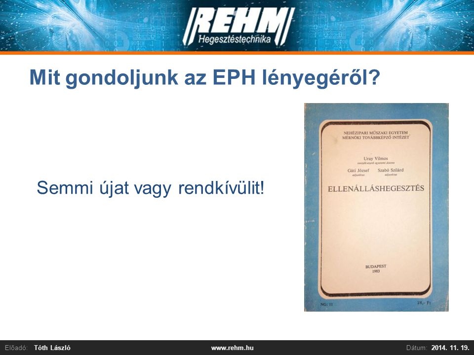 REHM Kft. - Bemutatkozás Nagy FerencElőadó:Tóth LászlóDátum:2014.