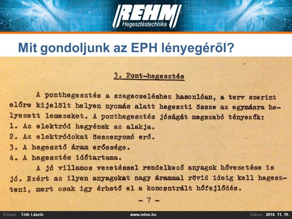 REHM Kft. - Bemutatkozás Nagy FerencElőadó:Tóth LászlóDátum:2014. 11. 19.www.rehm.hu Mit gondoljunk az EPH lényegéről?