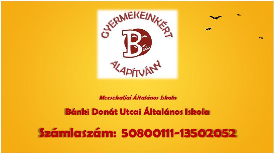 Mecsekaljai Általános Iskola Bánki Donát Utcai Általános Iskola Számlaszám: 50800111-13502052