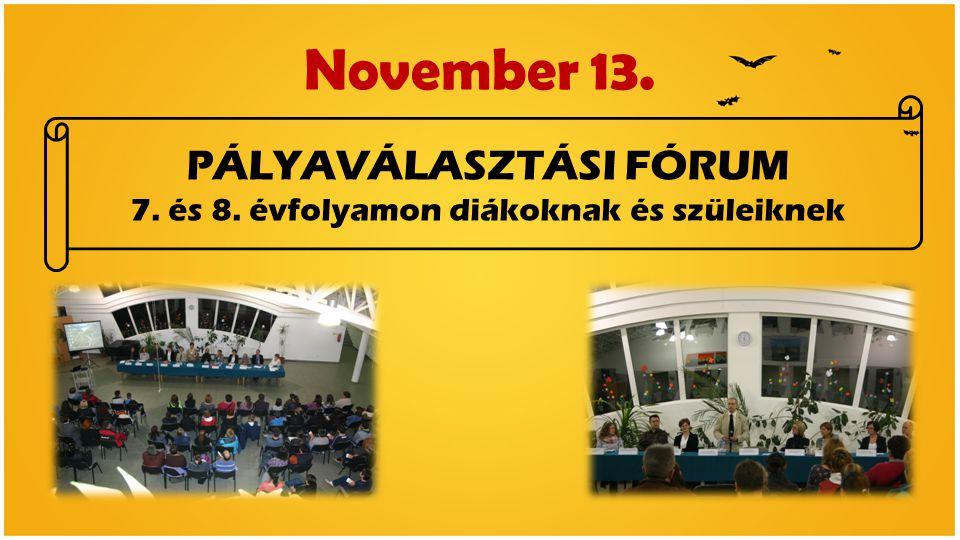 November 13. PÁLYAVÁLASZTÁSI FÓRUM 7. és 8. évfolyamon diákoknak és szüleiknek